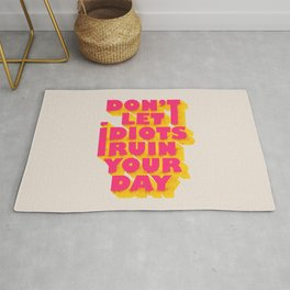 Don't let idiots ruin your day - typography Rug