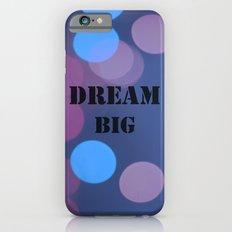 DREAM BIG.  iPhone 6s Slim Case