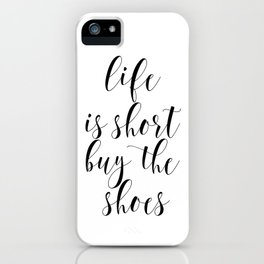 Life Is Short Buy The Shoes, Shoes Poster, Fashion Quote, Funny Quote, Minimalist Art iPhone Case