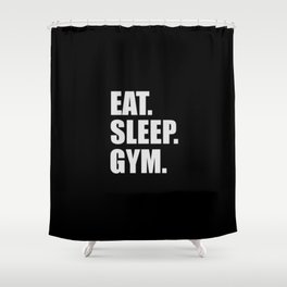 Eat sleep gym quote Shower Curtain