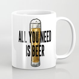 All You Need Is BEER, Alcohol Poster, Gift For Friend, Home Decor, Bar Decor Coffee Mug