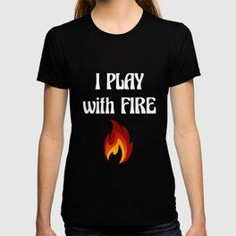 I Play with Fire Pyromaniac Fireman Appreciation T-Shirt T-shirt
