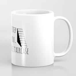 Focus on the step in front of you not the whole staircase Coffee Mug