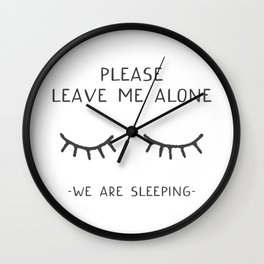 Please Leave Me Alone - We Are Sleeping Wall Clock