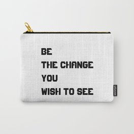 Be the change you wish to see - KK quote Carry-All Pouch