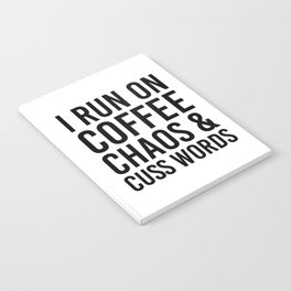 I Run On Coffee, Chaos & Cuss Words Notebook
