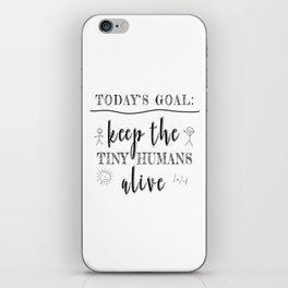 Teacher Today's Goal Keep the Tiny Humans Alive Funny Gift iPhone Skin