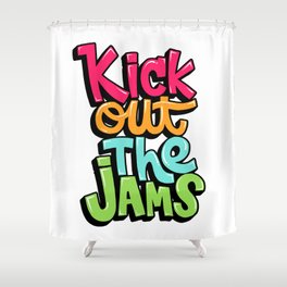Kick out the jams Shower Curtain