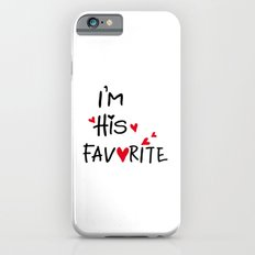 I'm his favorite Slim Case iPhone 6s
