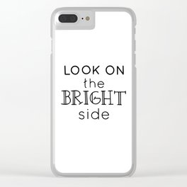 Look on the bright side Clear iPhone Case