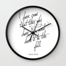 I have come that they may have life - John 10:10 - Bible Verse Art Print Wall Clock