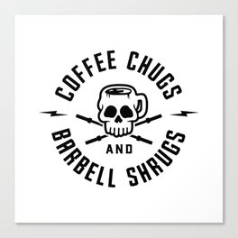 Coffee Chugs And Barbell Shrugs v2 Canvas Print