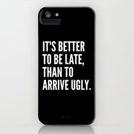 IT'S BETTER TO BE LATE THAN TO ARRIVE UGLY (Black & White) iPhone Case
