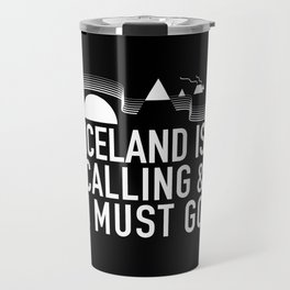 Iceland Is Calling And I Must Go Travel Mug