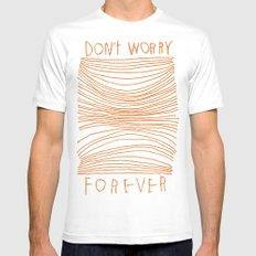 Don't Worry Forever Mens Fitted Tee White MEDIUM
