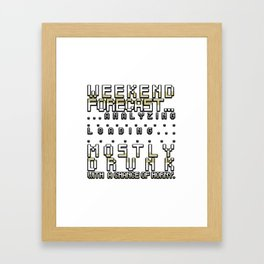 Weekend Forecast Mostly Drunk Chance Horny Framed Art Print