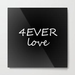 Forever Love 4EVER love Metal Print