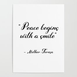 Peace begins with a smile - Mother Teresa Poster