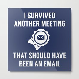 I Survived Another Meeting Metal Print