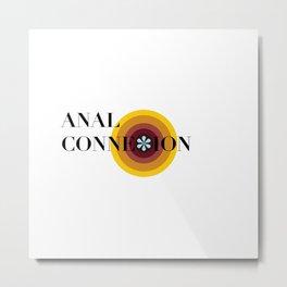 ANAL CONNEXION Metal Print