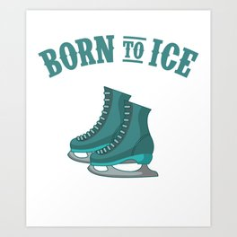 BORN TO ICE Ice Skating Gift Figure Skater Art Print