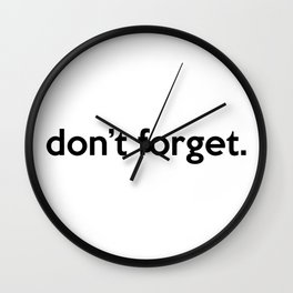 """""""don't forget."""" quote Wall Clock"""