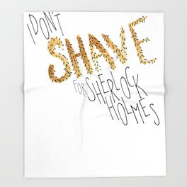 I Don't Shave For Sherlock Holmes Throw Blanket