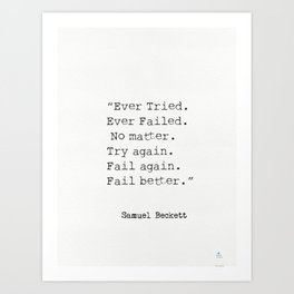 """Ever Tried. Ever Failed. No matter. Try again. Fail again. Fail better.""  Samuel Beckett Art Print"