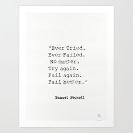 """Ever Tried. Ever Failed. No matter. Try again. Fail again. Fail better.""  Samuel Beckett Kunstdrucke"