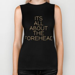 Biggest and Shiniest Forehead Tshirt design Its all about the forehead Biker Tank