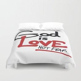 God Is Love...Not Fear. Duvet Cover