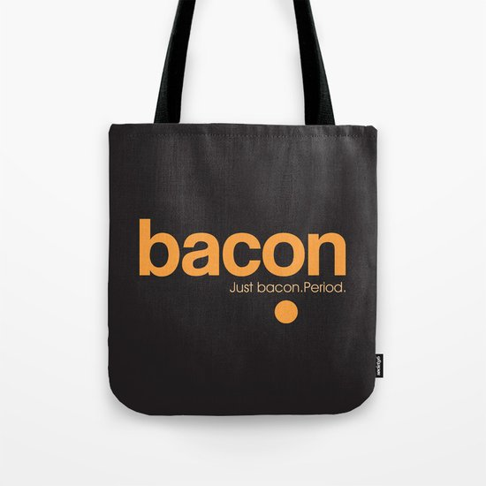 Bacon. Just bacon. Period. Tote Bag