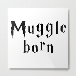 Muggle Born Metal Print