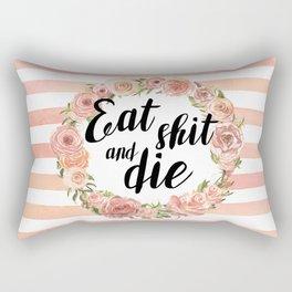 Eat shit and die Rectangular Pillow