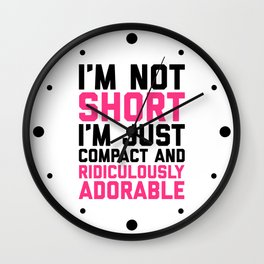 I'm Not Short Funny Quote Wall Clock