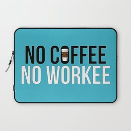 No Coffee No Workee Laptop Sleeve