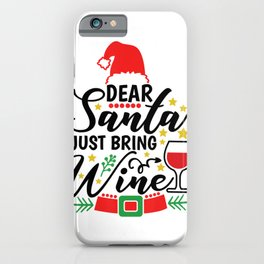 Funny Christmas Gift - Dear Santa Just Bring Wine T-Shirt iPhone Case