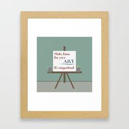 Make Time For Art Framed Art Print