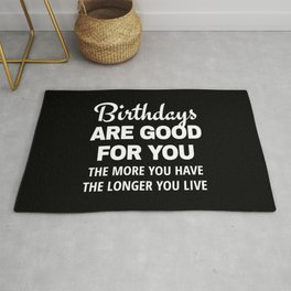 Birthdays are Good for You The More You Have The Longer You Live (Black) Rug