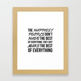 The Happiest People Don't Have the Best of Everything, They Just Make the Best of Everything Framed Art Print
