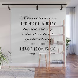 Don't ruin a good day by thinking about a bad yesterday! Never loook back! Wall Mural