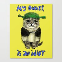 shrek Canvas Prints featuring My owner is an IDIOT // cat by Anna Shell