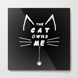 The Cat Owns Me Metal Print