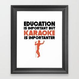 Education Is Important But Karaoke Is Importanter Framed Art Print