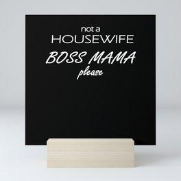 No Housewife Mama Boss Please Mini Art Print
