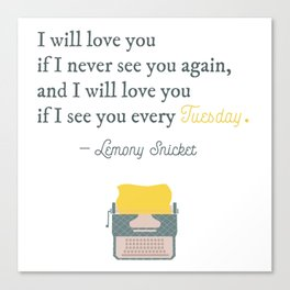 I will love you if I see you every Tuesday - Lemony Snicket Quote Canvas Print