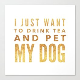 I Just Want to Drink Tea and Pet My Dog in Gold Horizontal Canvas Print