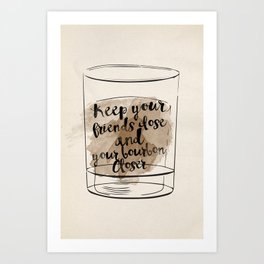 Keep Your Bourbon Closer Art Print