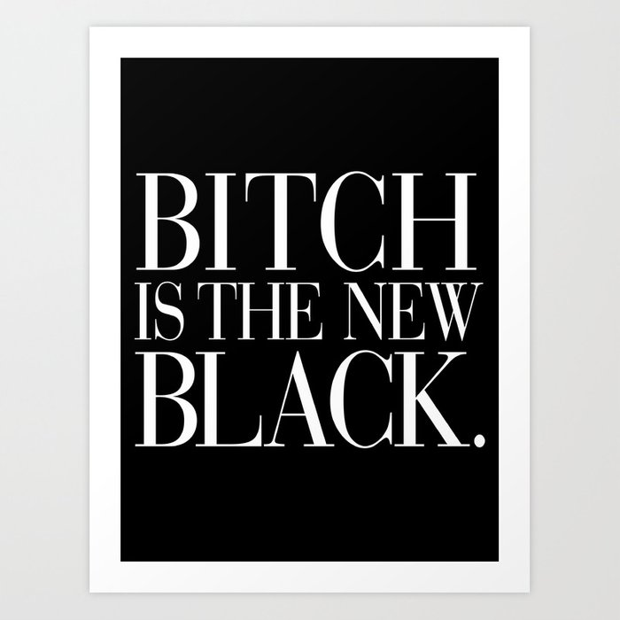 Bitch Is The New Black Art Print By Rexlambo