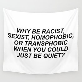 WHY BE RACIST SEXIST HOMOPHOBIC Wall Tapestry